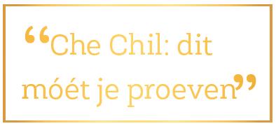 Che Chil moet je proeven